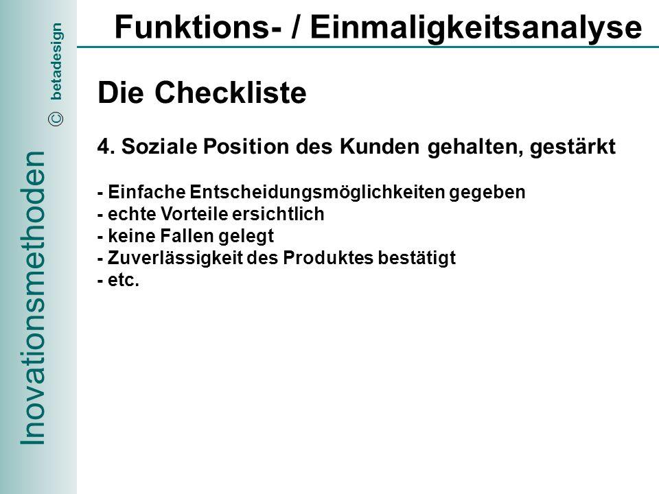 Inovationsmethoden betadesign C Funktions- / Einmaligkeitsanalyse Die Checkliste 5.