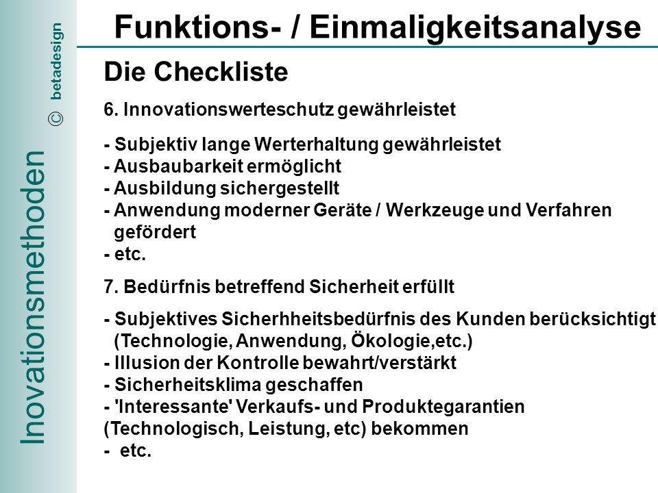 Inovationsmethoden betadesign C Funktions- / Einmaligkeitsanalyse Die Checkliste 8.