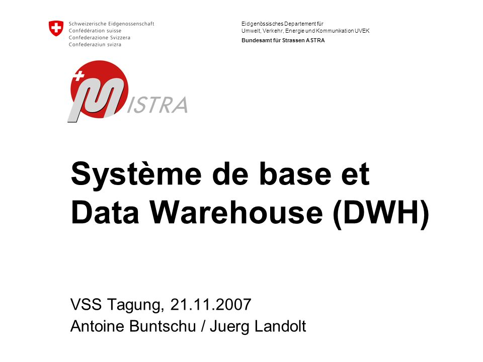 Bundesamt für Strassen ASTRA MISTRA Basissystem und Data Warehouse2 Inhalt Überblick Gesamtsystem Präsentation Basissystem Präsentation Data Warehouse Zusammenführung GIS – Data Warehouse