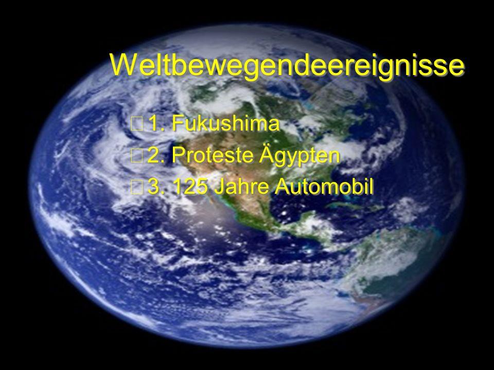 Weltbewegendeereignisse 1.Fukushima 2. Proteste Ägypten 3.