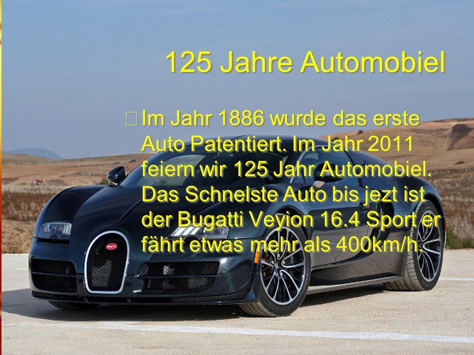 125 Jahre Automobiel 125 Jahre Automobiel Im Jahr 1886 wurde das erste Auto Patentiert.
