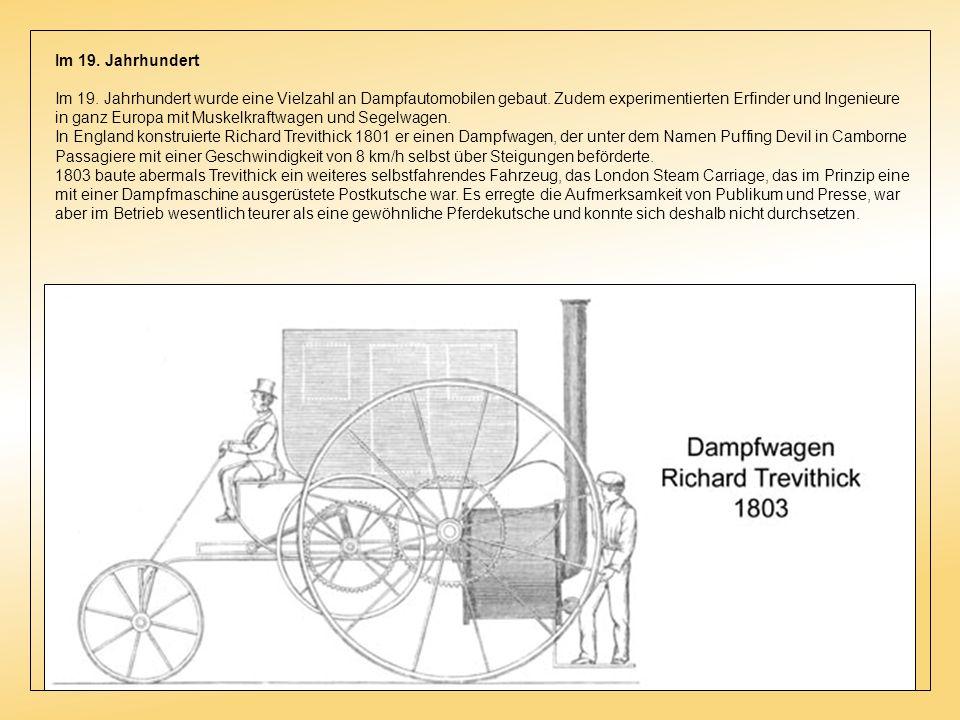 Im 19.Jahrhundert Im 19. Jahrhundert wurde eine Vielzahl an Dampfautomobilen gebaut.