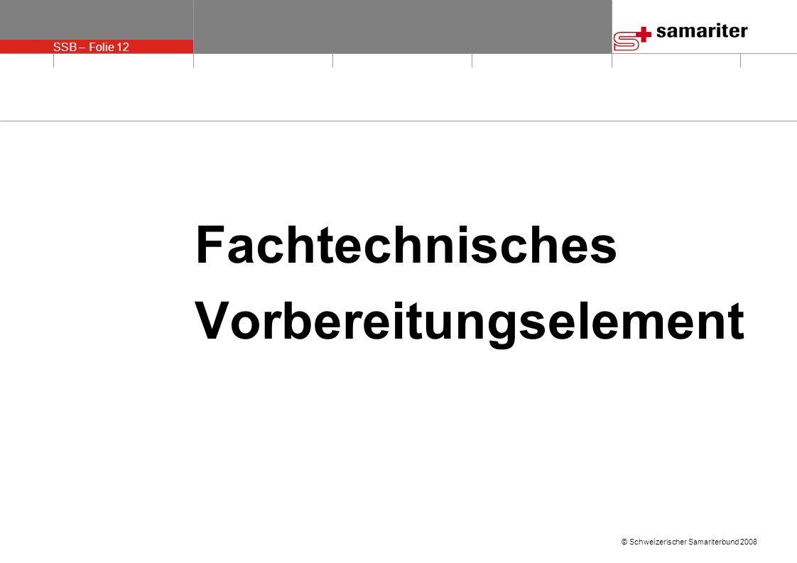 SSB – Folie 13 © Schweizerischer Samariterbund 2008 Obligatorium Obligatorisch seit 01.01.2008 für Assistenten SSB Kursleiter SSB Technische Leiter SSB