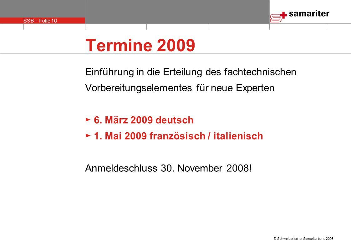 SSB – Folie 17 © Schweizerischer Samariterbund 2008 Lehrgang SVEB 1 Der SSB ist anerkannter Anbieter Lehrgang SVEB 1 Zertifikatsabschluss Lernveranstaltungen mit Erwachsenen durchführen 1.