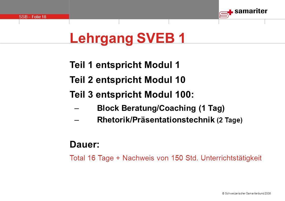 SSB – Folie 19 © Schweizerischer Samariterbund 2008 SVEB 1 Zertifikat Immer mehr Firmen verlangen von Ausbildern dieses Zertifikat.