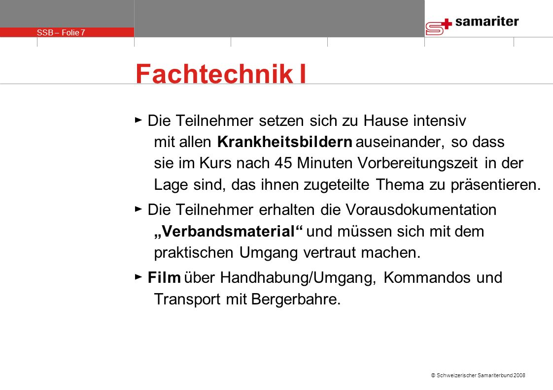 SSB – Folie 8 © Schweizerischer Samariterbund 2008 Einführung Samariterkurs Einführung in SK Fachtechnik EBAT Einführung in SK Präsentationen EBAT bisher ab 2009