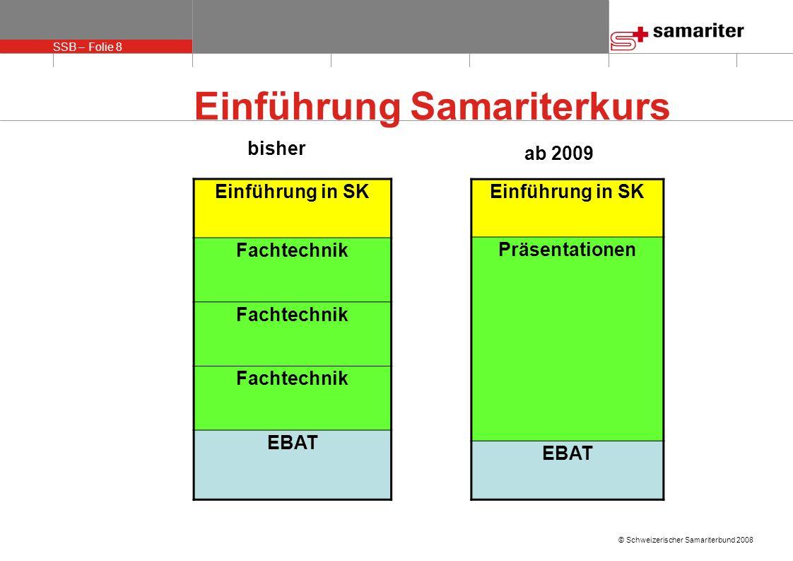 SSB – Folie 9 © Schweizerischer Samariterbund 2008 Änderungen Fachdidaktik: es stehen mehr Themen für die Lehrübungen zur Auswahl, neues Qualifikationsblatt.
