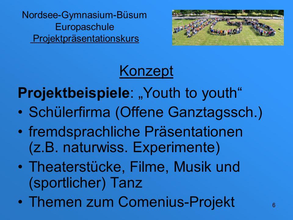 Nordsee-Gymnasium-Büsum Europaschule Projektpräsentationskurs Projektbeispiele: AG für jüngere Schüler (Große helfen Kleinen: Ha-Hilfe, Seifenkistenbau, Computerkurs) … Konzept 7