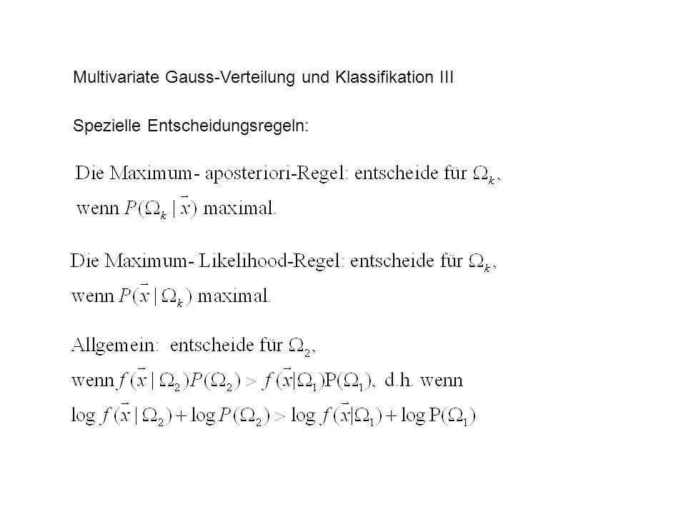 Multivariate Gauss-Verteilung und Klassifikation IV Die Form der Trennflächen hängt davon ab, ob die Varianz-Kovarianz- Matrizen für die verschiedenen Klassen gleich oder ungleich sind.