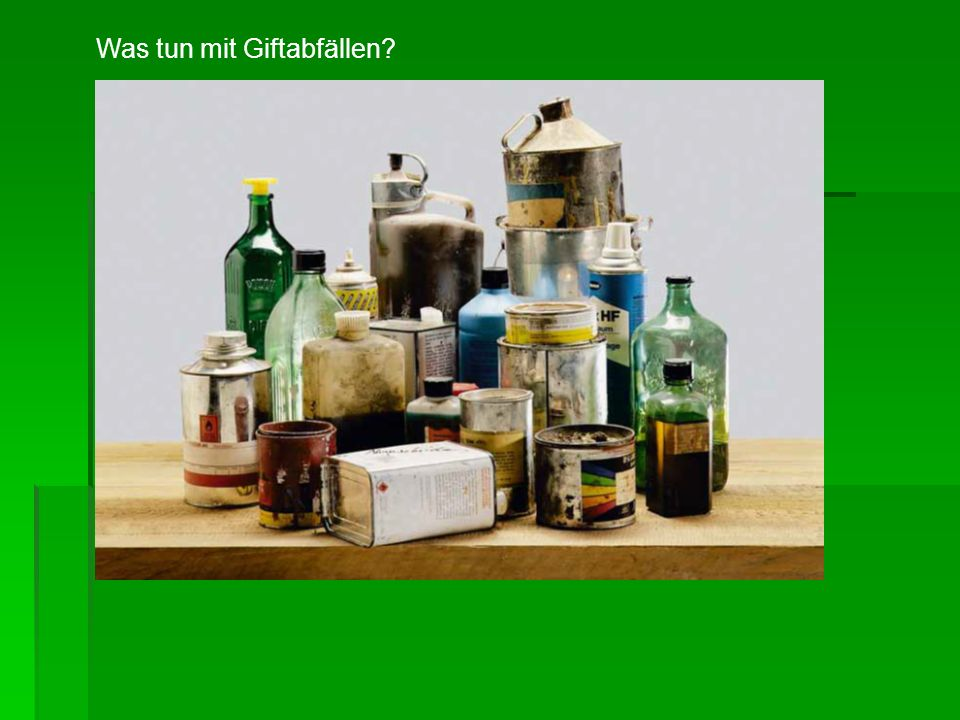 Klare Kennzeichnung Giftabfälle, wenn immer möglich, in Originalpackung aufbewahren und zurückgeben.