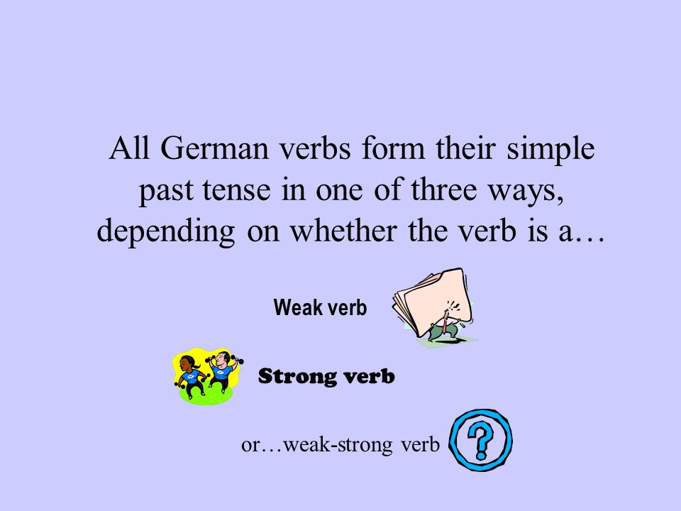 All German verbs form their simple past tense in one of three ways, depending on whether the verb is a… Weak verb Strong verb or…weak-strong verb