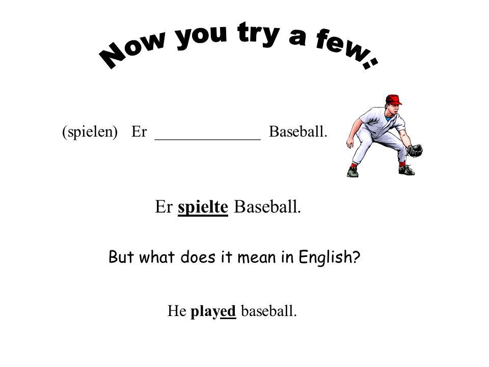 (spielen) Er _____________ Baseball.Er spielte Baseball.