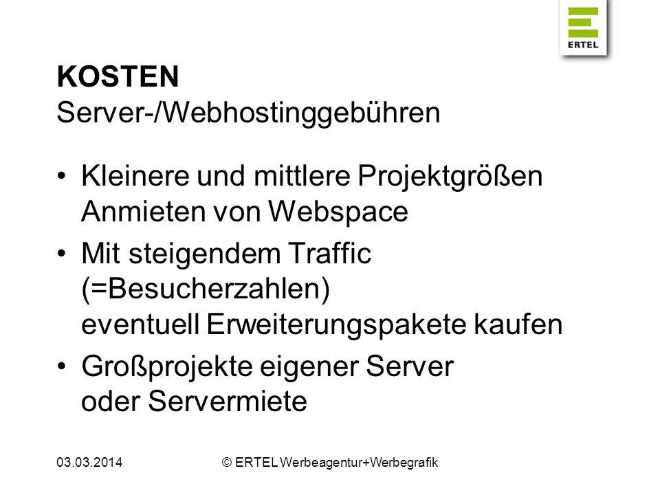 KOSTEN Domainname Registrierung Extrem günstig (1 EUR/Monat) Meist in Webhostingpaketen inkludiert Oft kostenlose E-Mail-Adressen 03.03.2014© ERTEL Werbeagentur+Werbegrafik