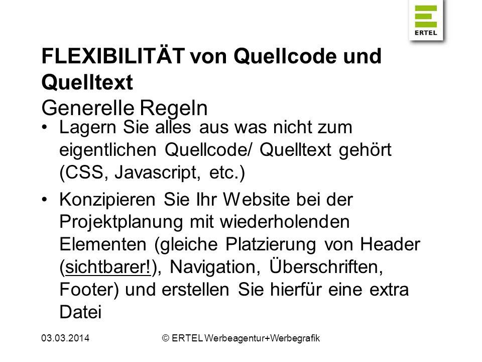 FLEXIBILITÄT von Quellcode und Quelltext Generelle Regeln Denken Sie sich eine generelle Grundstruktur im Seitenaufbau für alle Unterseiten aus bzw.