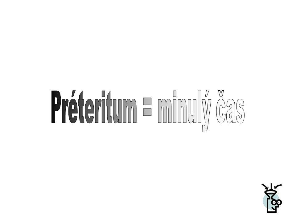 Préteritum je minulý čas vyprávěcí. Používá se v souvislých projevech.