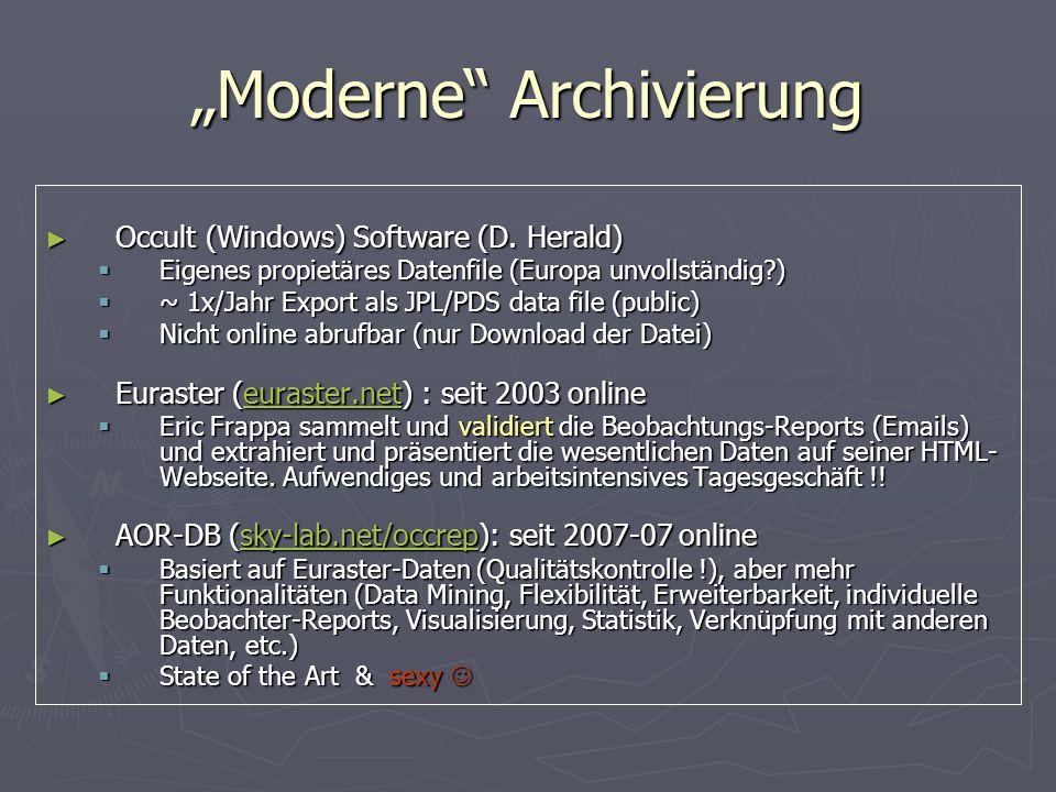 AOR-DB Basiert (derzeit) auf Bedeckungs-Daten von Euraster plus zusätzlichen Informationen (Lichtkurvenparameter etc.) Basiert (derzeit) auf Bedeckungs-Daten von Euraster plus zusätzlichen Informationen (Lichtkurvenparameter etc.) Parser (Perl-Skript) extrahiert aus den Euraster-HTML-Seiten die Daten und pumpt sie in eine Datenbank Parser (Perl-Skript) extrahiert aus den Euraster-HTML-Seiten die Daten und pumpt sie in eine Datenbank Technologie: Web-Framework (Django: Python), SQLite Datenbank (alles Open Source) Technologie: Web-Framework (Django: Python), SQLite Datenbank (alles Open Source) Derzeit rund 5750 Reports für 1750 Bedeckungs-ereignisse seit 1998.