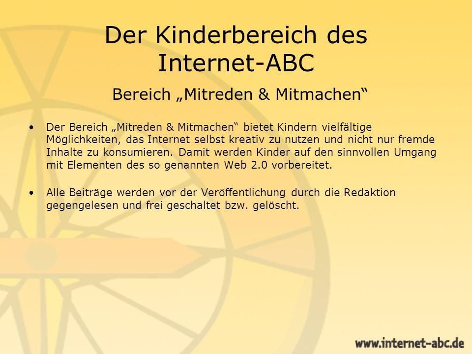 Der Kinderbereich des Internet-ABC Bereich Mitreden & Mitmachen Im Forum können Kinder an einer Abstimmung zu einem bestimmten Thema teilnehmen und anschließend noch einen eigenen Kommentar abgeben oder auf den Kommentar eines anderen Kindes reagieren.