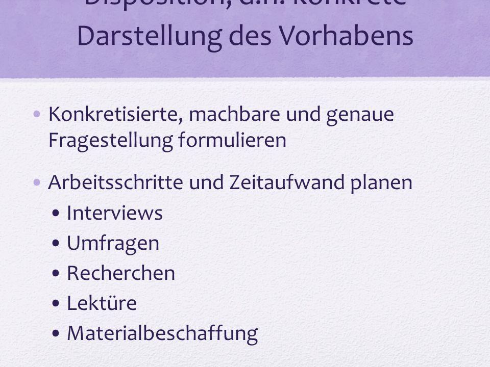 Disposition, d.h.konkrete Darstellung des Vorhabens Aufbau der schriftlichen Arbeit, ggf.