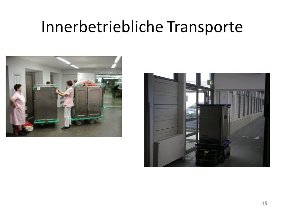 Kernprobleme der innerbetrieblichen Transporte unzureichende Bündelung von Transportaufträgen unüberschaubare Zahl an Transportvorgängen Vielzahl an Sonder- und Leerfahrten Leer-, Warte- und Stillstandzeiten Infrastrukturengpässe (z.B.
