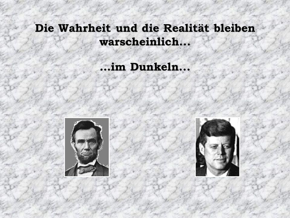 …im Dunkeln... Die Wahrheit und die Realität bleiben warscheinlich...
