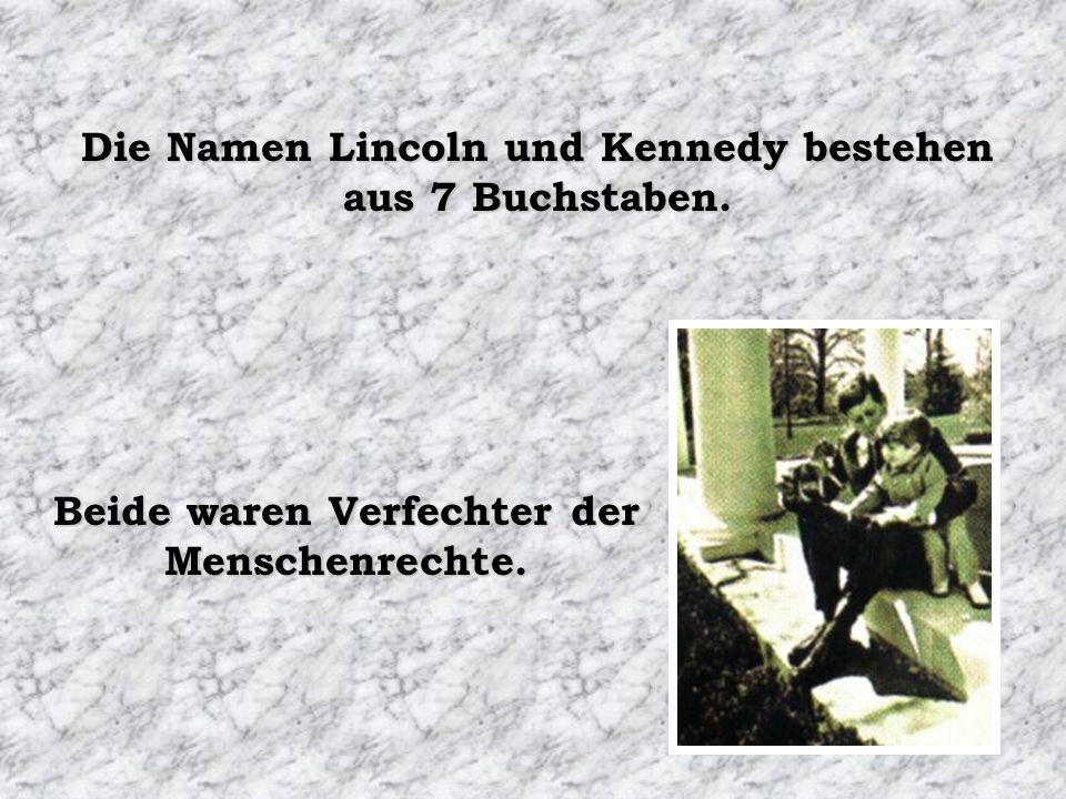 Die Namen Lincoln und Kennedy bestehen aus 7 Buchstaben. Beide waren Verfechter der Menschenrechte.