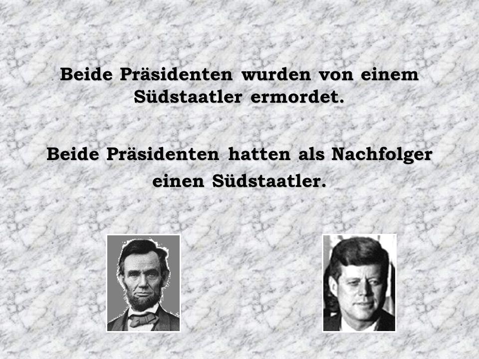 Beide Präsidenten wurden von einem Südstaatler ermordet.