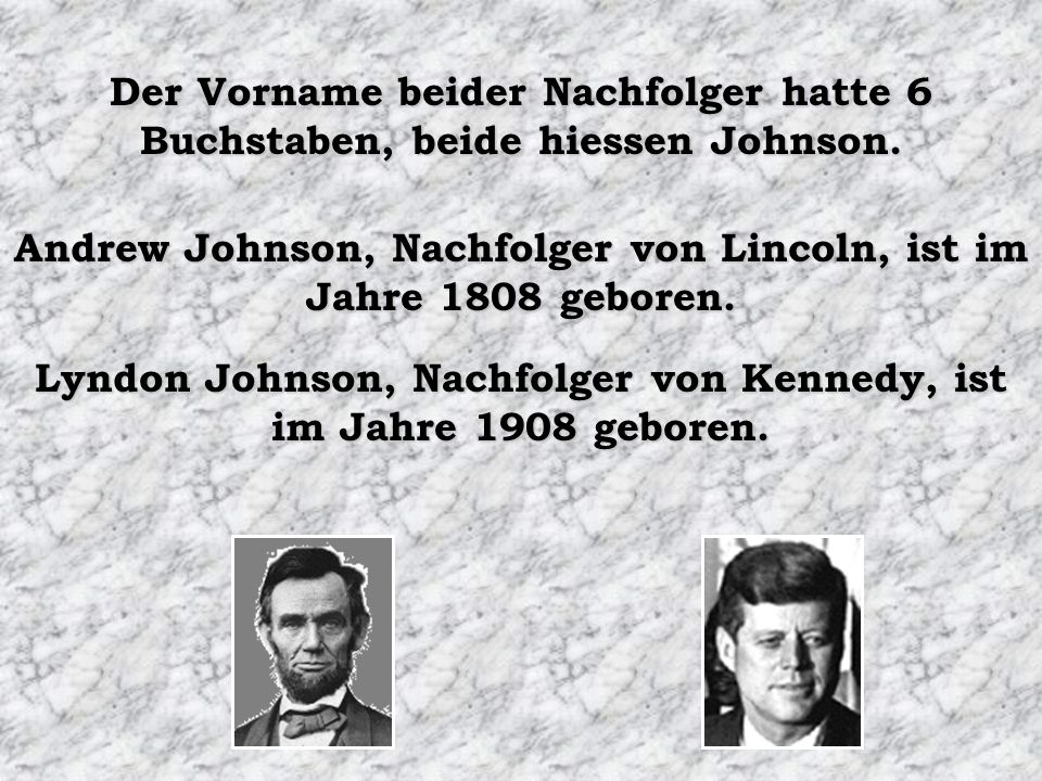Der Vorname beider Nachfolger hatte 6 Buchstaben, beide hiessen Johnson.