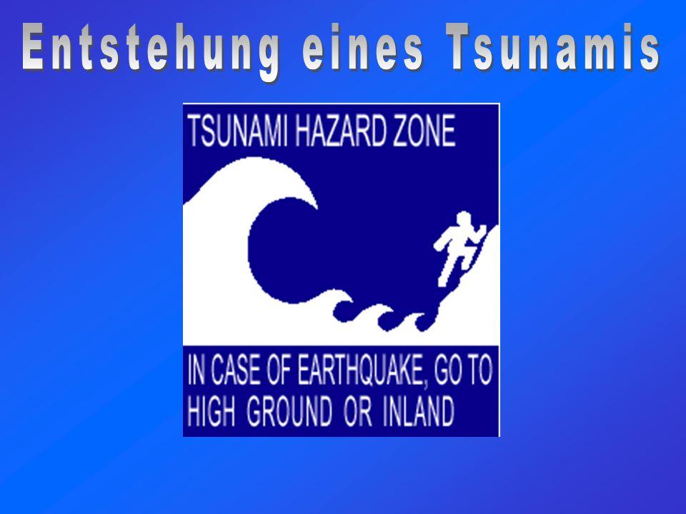 Entstehung eines Tsunamis Ein Tsunami entsteht, wenn plötzlich große Wassermassen im Meer bewegt werden, z.B.