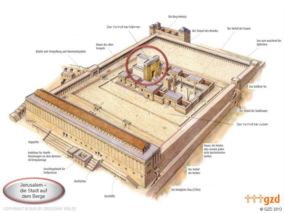 GZD 2013 Der Vorhof der Juden Der Vorhof der Männer Jerusalem – die Stadt auf dem Berge