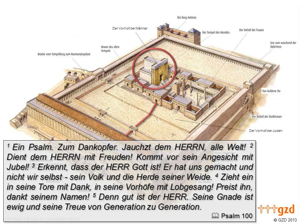 GZD 2013 Der Vorhof der Juden Der Vorhof der Männer 50 Jesus aber schrie wieder mit lauter Stimme und gab den Geist auf.