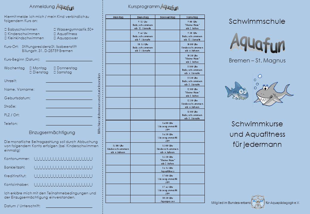 Preise / Beiträge Babyschwimmen ab 3 / 6 oder 9 Monate 1x pro Woche, Monatbetrag26,-- Kleinkindschwimmen Kleine Haie ab 2 / 3 Jahren 1x pro Woche, Monatbetrag26,-- Kinderschwimmen ab 4 Jahre 2x pro Woche, montags + donnerstags oder 1x pro Woche samstags 10 Einheiten à 30 Minuten72,-- Wassergymnastik 50+ (30 Minuten) 1x pro Woche, Monatbeitrag20,-- Wassergymnastik 50+ (45 Minuten) 1x pro Woche, Monatbeitrag26,-- Aquafitness 1x pro Woche, Monatbeitrag26,-- Ermäßigung für Mitarbeiter des Heimstifts20,-- Aquapower 1x pro Woche, Monatbeitrag29,-- Alle Kurse finden im Bewegungsbad der Bremer Heimstiftung St.