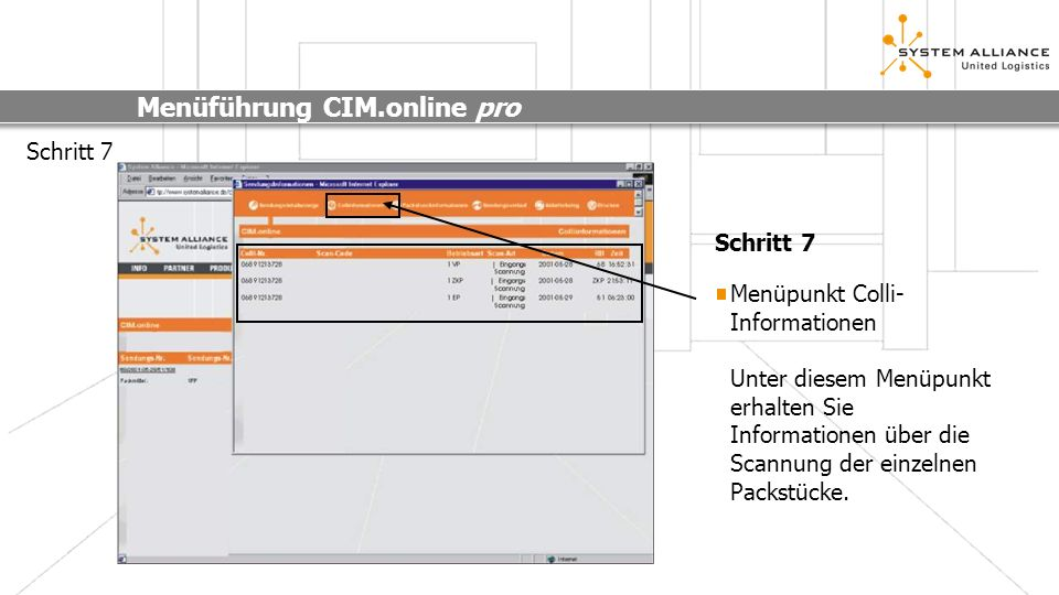 Menüführung CIM.online pro Schritt 8 (nur für registrierte Benutzer) Es besteht die Möglichkeit Ablieferbelege innerhalb kürzester Zeit online zu betrachten.
