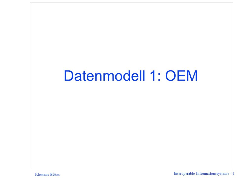 Interoperable Informationssysteme - 2 Klemens Böhm Semistrukturierte Daten (1) Was sind semistrukturierte Daten.