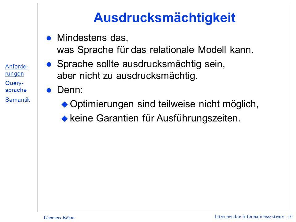 Interoperable Informationssysteme - 17 Klemens Böhm Semantik Genaue Definition der Semantik ist erforderlich.