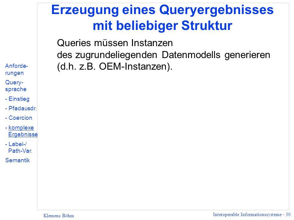 Interoperable Informationssysteme - 31 Klemens Böhm Erzeugung eines Queryergebnisses mit komplexer Struktur - Beispiele Anforde- rungen Query- sprache - Einstieg - Pfadausdr.
