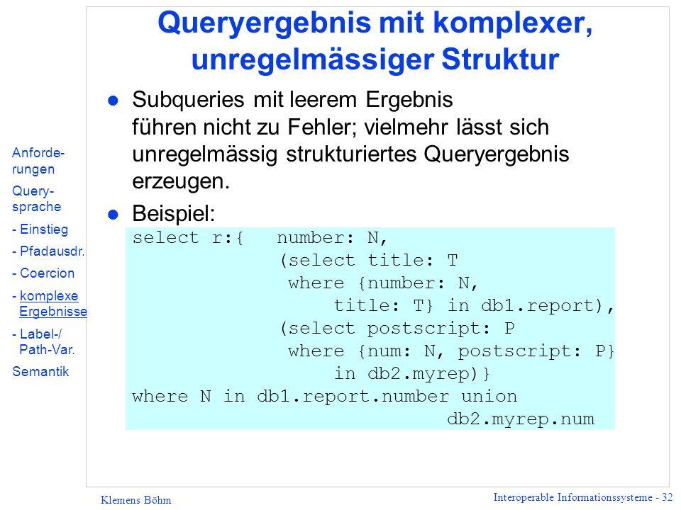 Interoperable Informationssysteme - 33 Klemens Böhm Label-Variablen l Label-Variablen ermöglichen Übergang zwischen Schema-Information und Daten.