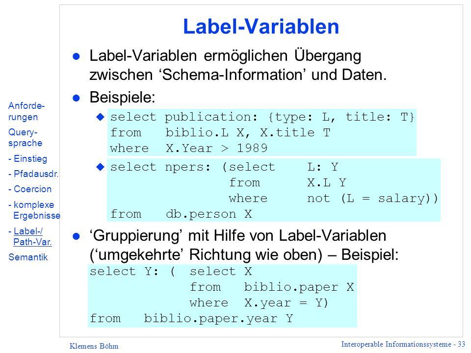 Interoperable Informationssysteme - 34 Klemens Böhm Path-Variablen l Statt einzelner Labels können auch ganze Paths zu Daten werden.