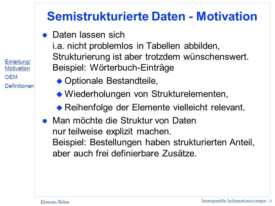 Interoperable Informationssysteme - 5 Klemens Böhm Semistrukturierte Daten - Motivation (2) l Warum sind Daten nicht stets explizit strukturiert.