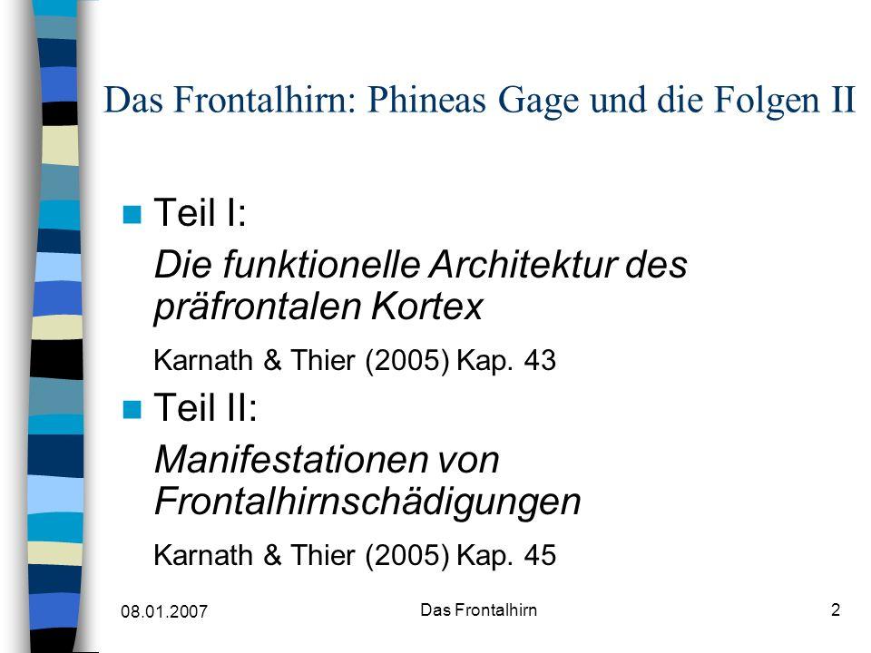 08.01.2007 Das Frontalhirn3 Teil I: Die funktionelle Architektur des präfrontalen Kortex Karnath & Thier (2005) Kap.