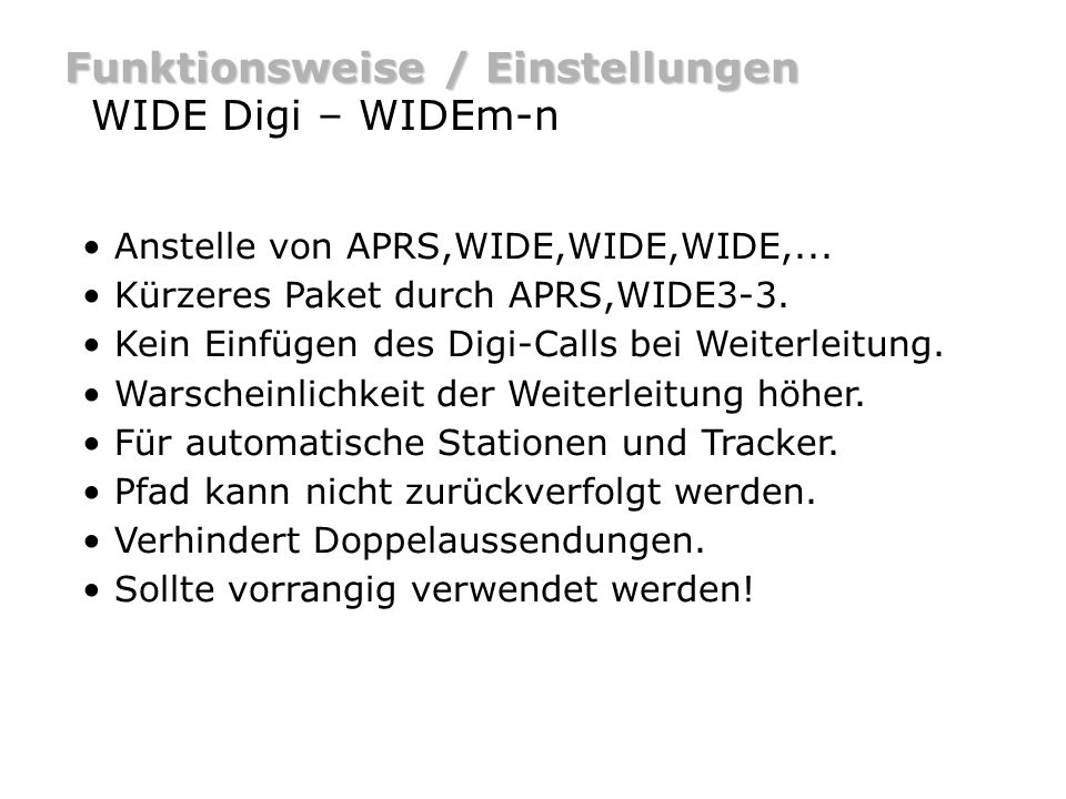 Funktionsweise / Einstellungen WIDE Digi – WIDEm-n Beispiel (multiple hops) DO9ST-5 DB0HOR [WIDE] DO9ST-5>APRS,WIDE3-3 DO9ST-5>APRS,WIDE3-2 Bei Digipeating wird das generic Calls WIDEm-n verändert.