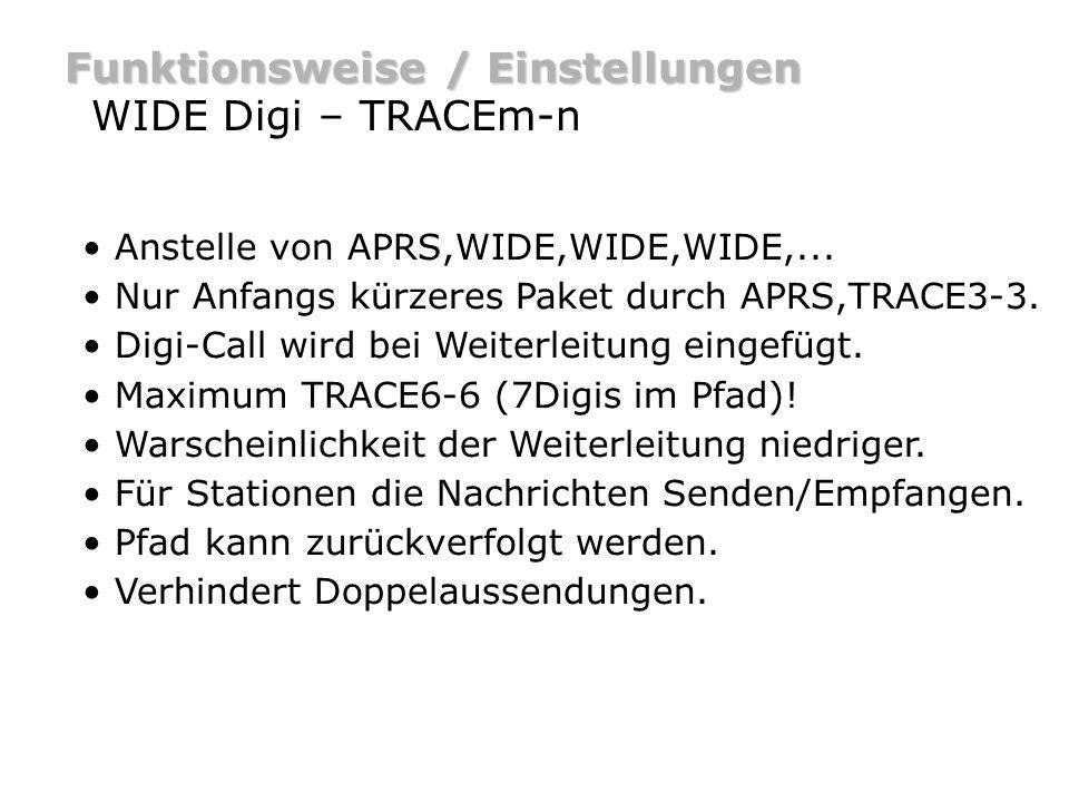 Funktionsweise / Einstellungen WIDE Digi – TRACEm-n Beispiel (multiple hops) DB0HOR [WIDE] DO9ST-5>APRS,TRACE3-3 DO9ST-5>APRS,DB0HOR*,TRACE3-2 Bei Digipeating wird das generic Calls TRACEm-n verändert.