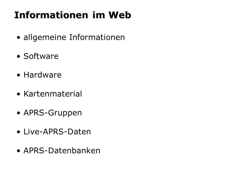 Informationen im Web Allgemeine Informationen www.tapr.org www.tapr.org – Spezifikation des APRS-Protokolles www.aprs.org www.aprs.org – Homepage des Erfinders WB4APR www.aprs.de www.aprs.de – Deutsche APRS-Homepage www.aprs-bw.de.ms www.aprs-bw.de.ms – APRS in BW u.v.m.