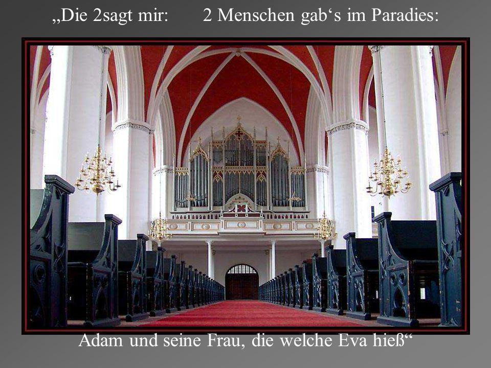 Die 2sagt mir: 2 Menschen gabs im Paradies: Adam und seine Frau, die welche Eva hieß