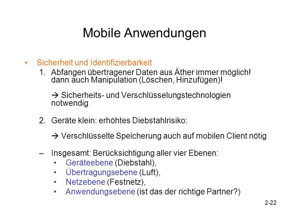 2-23 Mobile Anwendungen Sicherheit und Identifizierbarkeit Wichtig bei Entwicklung von Sicherheitskonzept: –Vertraulichkeit (nur Kommunikationspartner, keine Mithörer), –Zugriffskontrolle bzw.