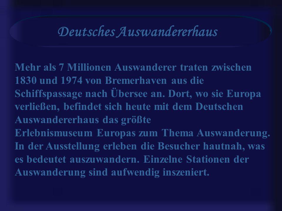 Deutsches Auswandererhaus Mehr als 7 Millionen Auswanderer traten zwischen 1830 und 1974 von Bremerhaven aus die Schiffspassage nach Übersee an.