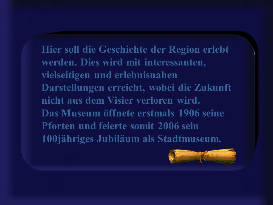 Hier soll die Geschichte der Region erlebt werden.