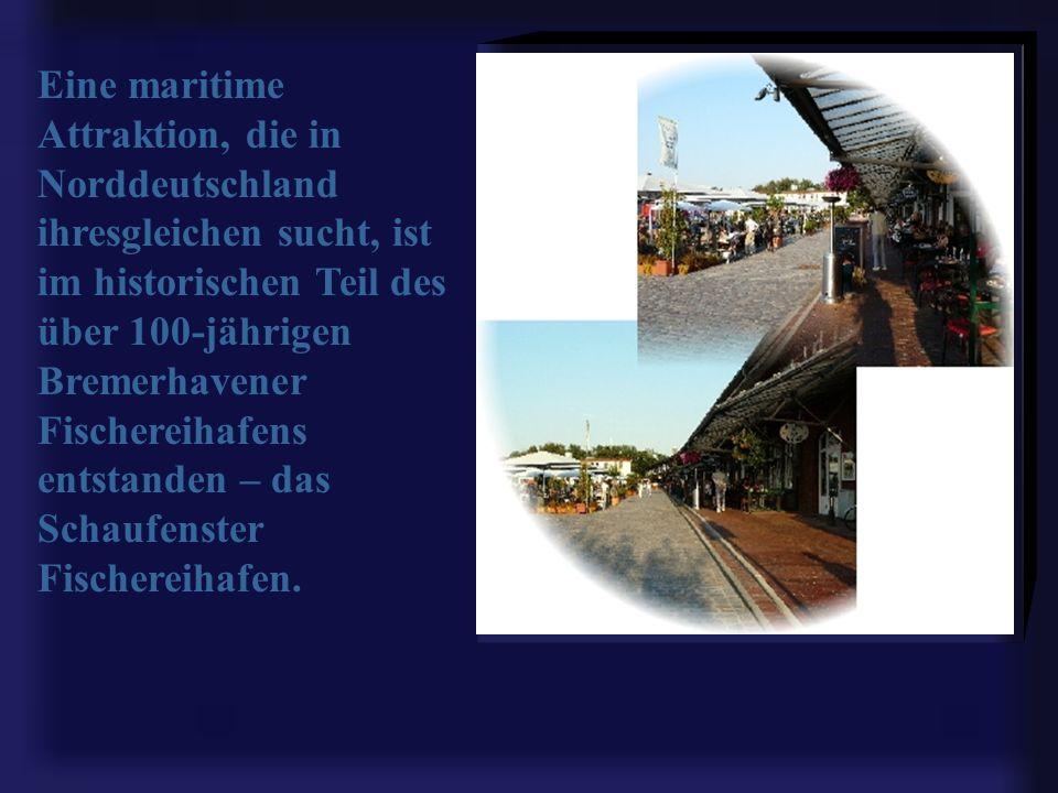 Eine maritime Attraktion, die in Norddeutschland ihresgleichen sucht, ist im historischen Teil des über 100-jährigen Bremerhavener Fischereihafens entstanden – das Schaufenster Fischereihafen.