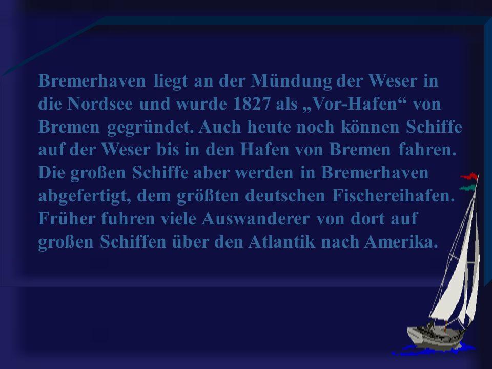 Bremerhaven liegt an der Mündung der Weser in die Nordsee und wurde 1827 als Vor-Hafen von Bremen gegründet.