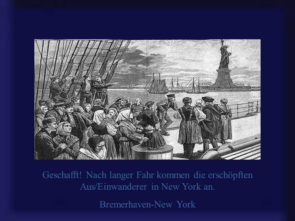 Geschafft.Nach langer Fahr kommen die erschöpften Aus/Einwanderer in New York an.
