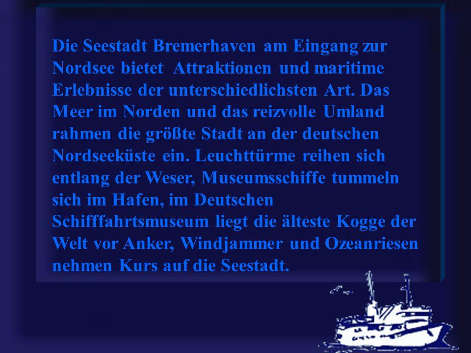 Die Seestadt Bremerhaven am Eingang zur Nordsee bietet Attraktionen und maritime Erlebnisse der unterschiedlichsten Art.